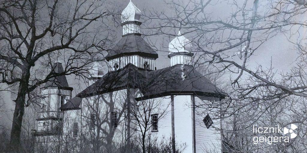 Zdjęcie nieistniejącej już cerkwi we wsi Tłusty Las. Fot. Tomasz Róg