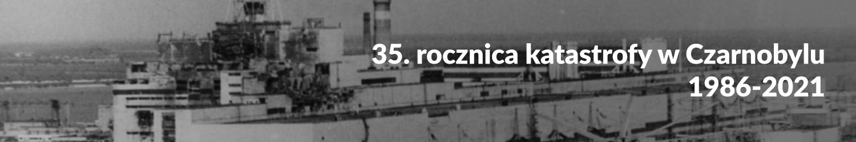 35. rocznica katastrofy w Czarnobylu